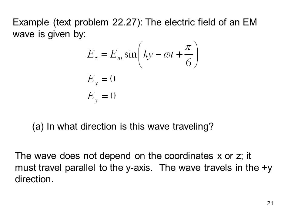 Example (text problem 22.27): The electric field of an EM wave is given by: