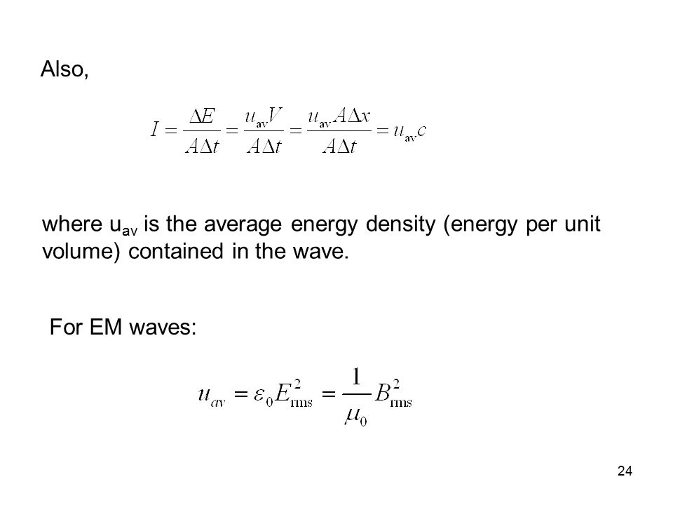 Also, where uav is the average energy density (energy per unit volume) contained in the wave.