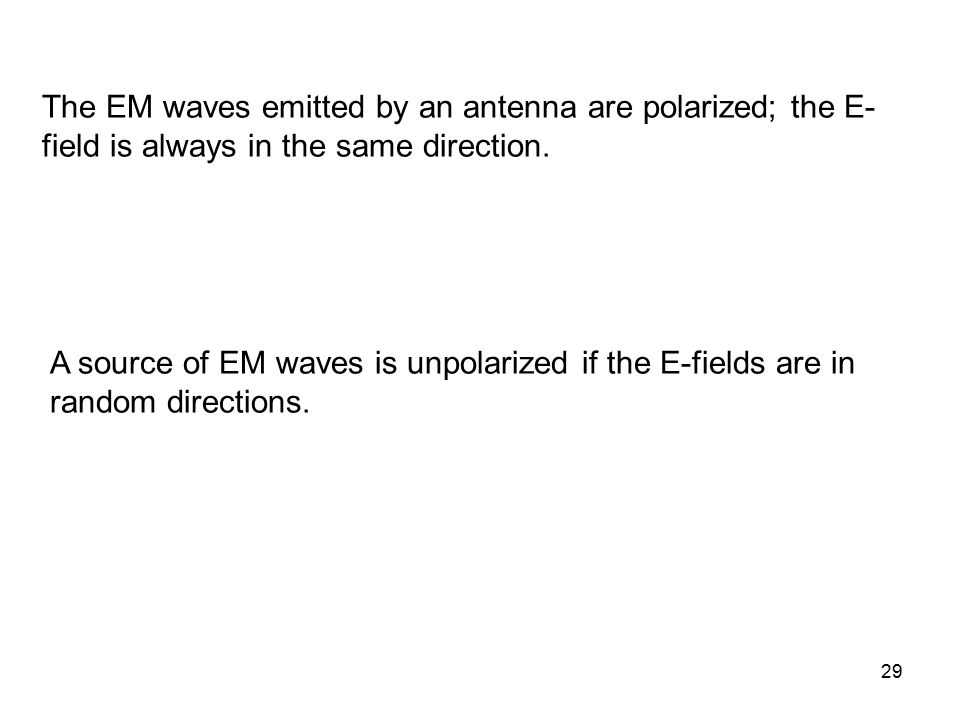 The EM waves emitted by an antenna are polarized; the E-field is always in the same direction.
