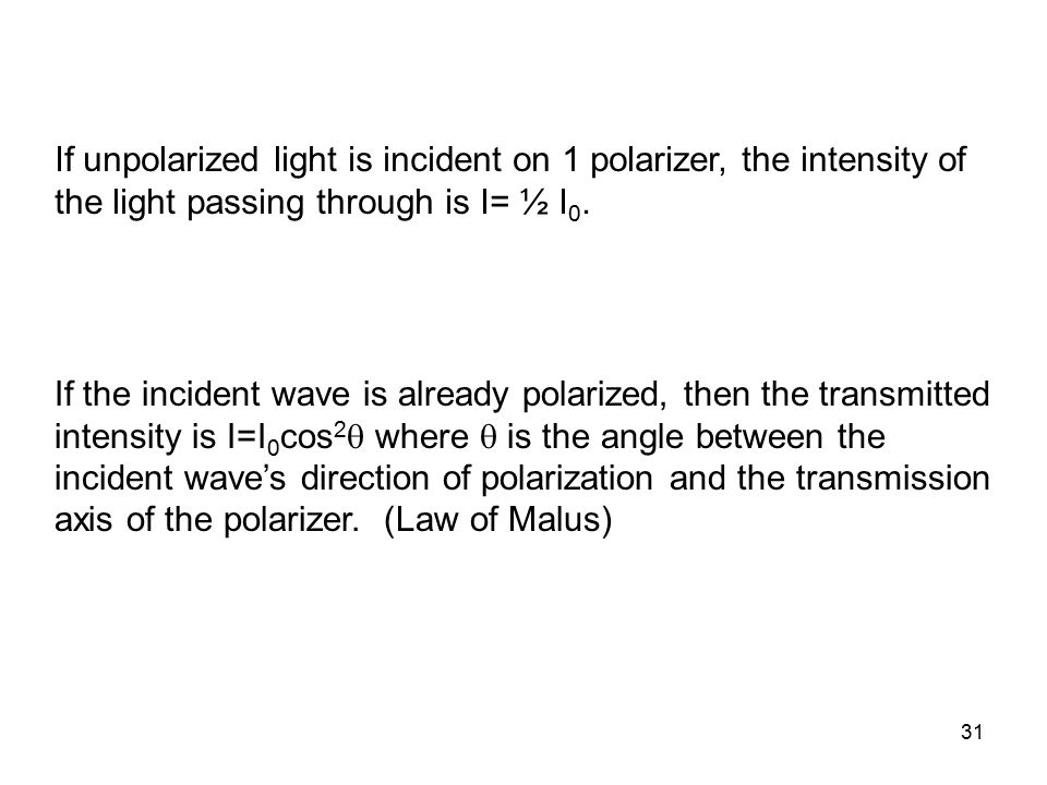 If unpolarized light is incident on 1 polarizer, the intensity of the light passing through is I= ½ I0.