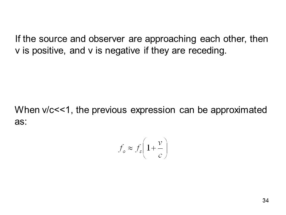 If the source and observer are approaching each other, then v is positive, and v is negative if they are receding.