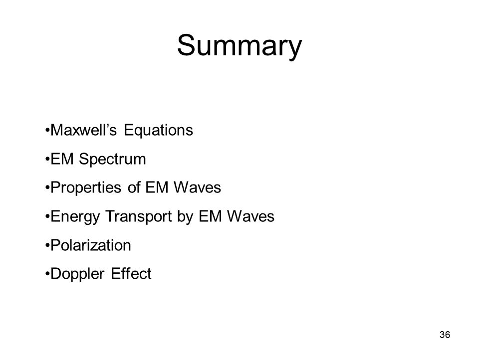 Summary Maxwell's Equations EM Spectrum Properties of EM Waves