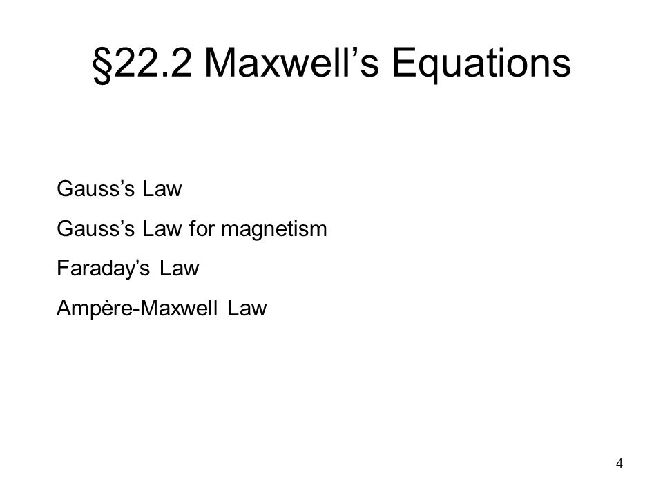§22.2 Maxwell's Equations Gauss's Law Gauss's Law for magnetism