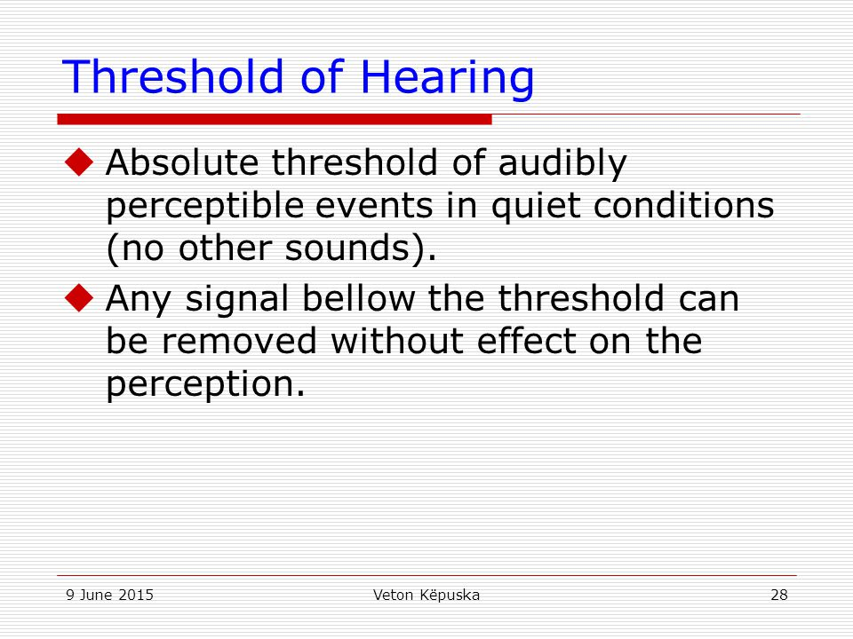 Threshold of Hearing Absolute threshold of audibly perceptible events in quiet conditions (no other sounds).