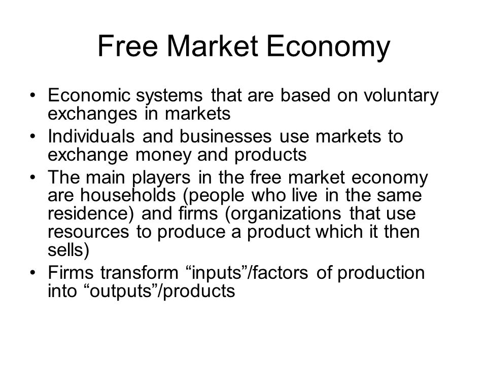 Free Market Economy Economic systems that are based on voluntary exchanges in markets.