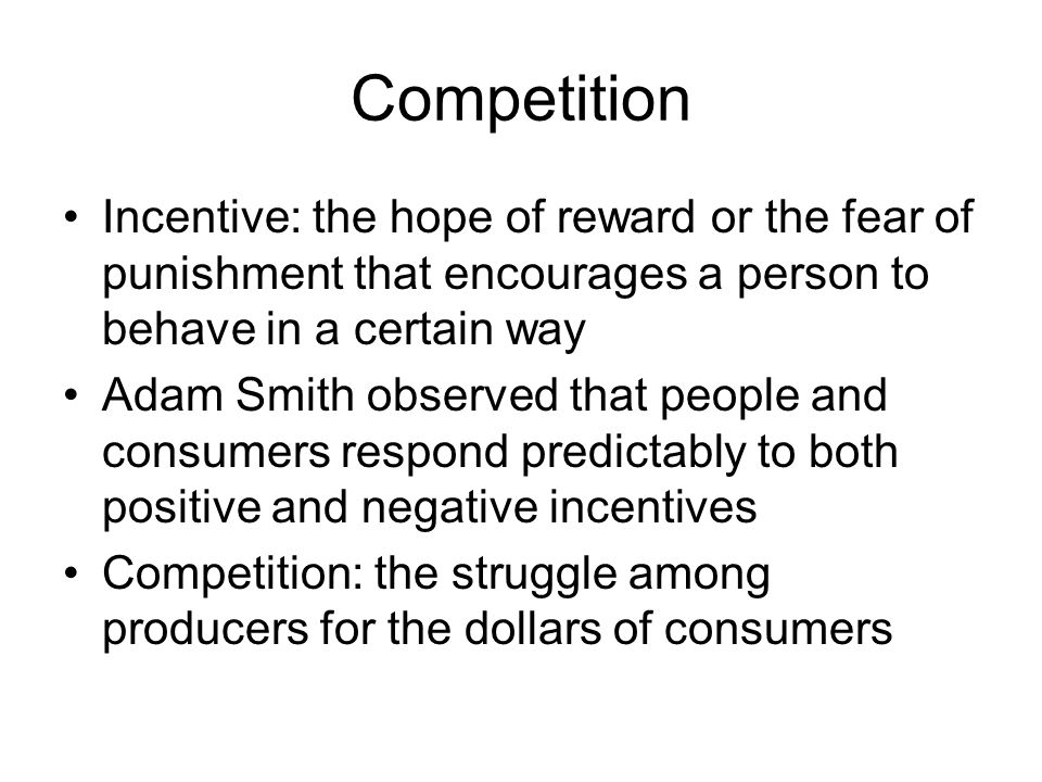 Competition Incentive: the hope of reward or the fear of punishment that encourages a person to behave in a certain way.