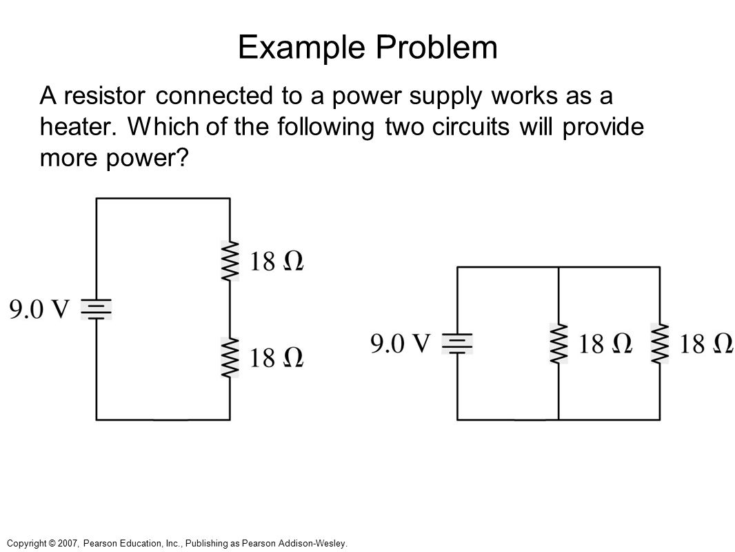 Example Problem A resistor connected to a power supply works as a heater. Which of the following two circuits will provide more power