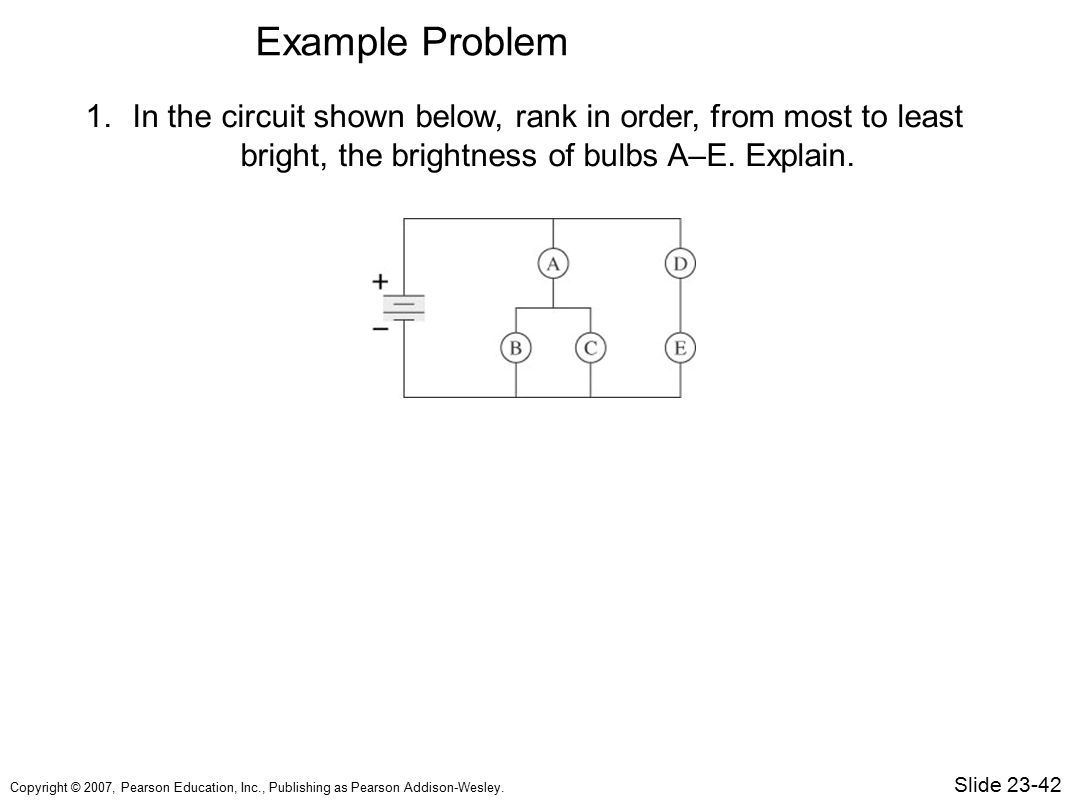 Example Problem In the circuit shown below, rank in order, from most to least bright, the brightness of bulbs A–E. Explain.