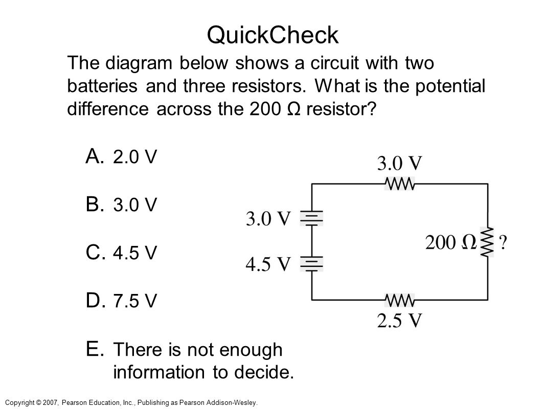 QuickCheck The diagram below shows a circuit with two batteries and three resistors. What is the potential difference across the 200 Ω resistor