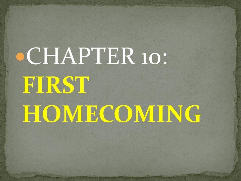 CHAPTER 10: FIRST HOMECOMING