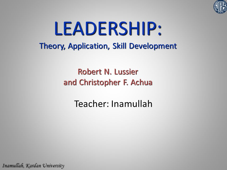 leadership theory and application the leadership The most practical leadership textbook on the market, leadership 5e, uses a unique three-pronged approach to teach leadership concepts and theory, and takes students to the next level by developing their competencies in applying the concepts and development leadership skills they can immediately start using in their personal and professional lives.