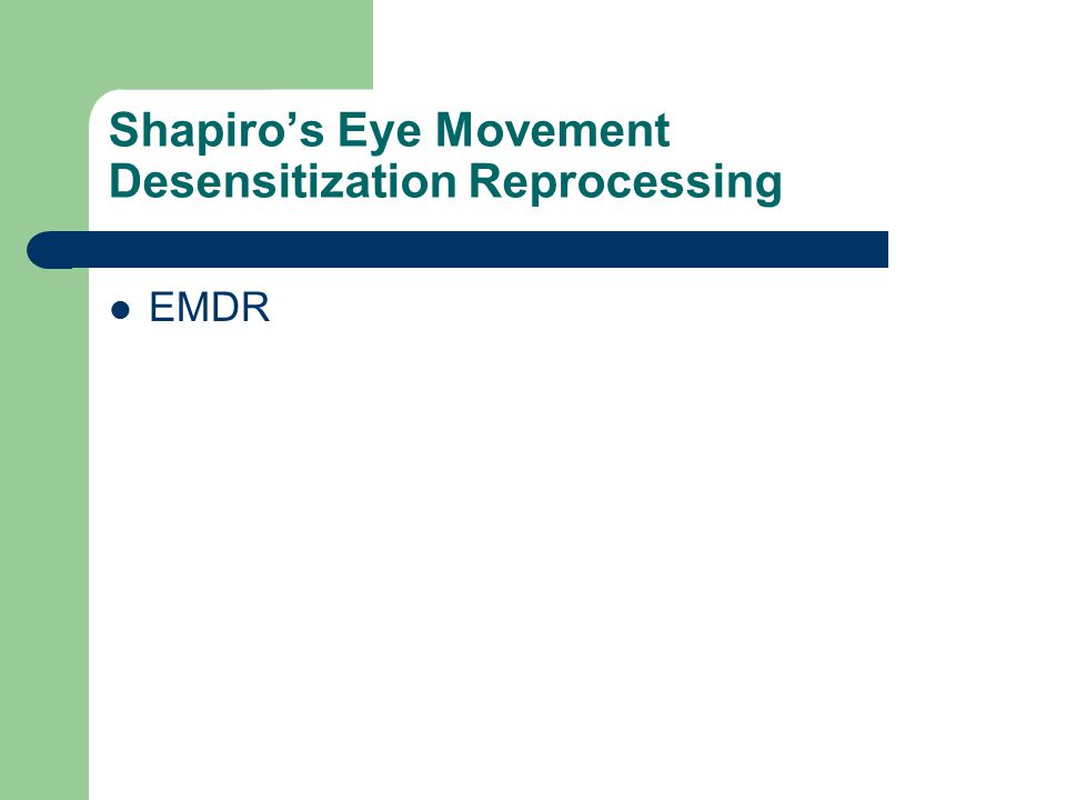 Shapiro's Eye Movement Desensitization Reprocessing