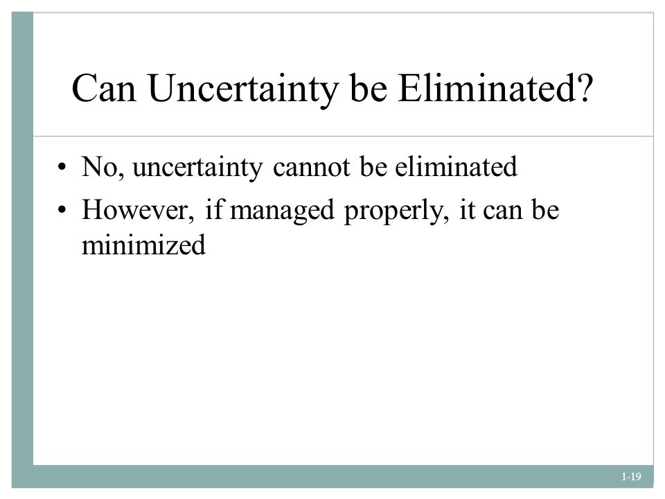Can Uncertainty be Eliminated