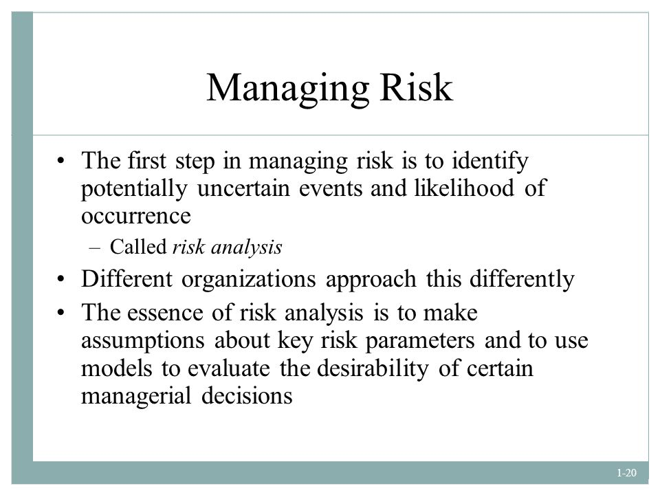 Managing Risk The first step in managing risk is to identify potentially uncertain events and likelihood of occurrence.