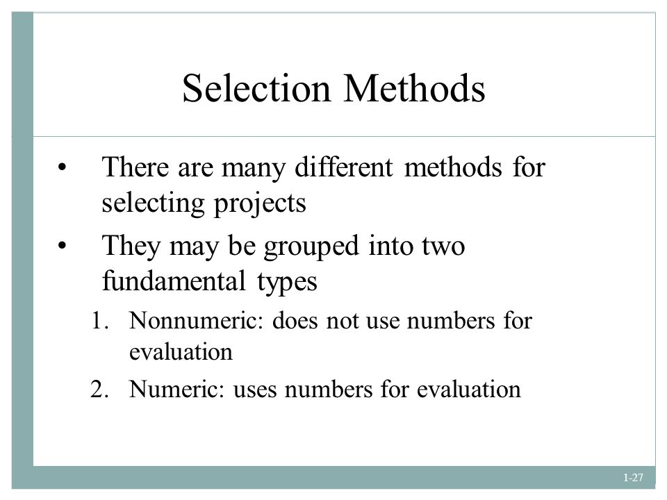 Selection Methods There are many different methods for selecting projects. They may be grouped into two fundamental types.