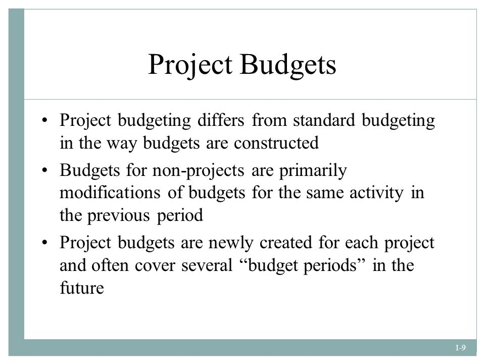 Project Budgets Project budgeting differs from standard budgeting in the way budgets are constructed.