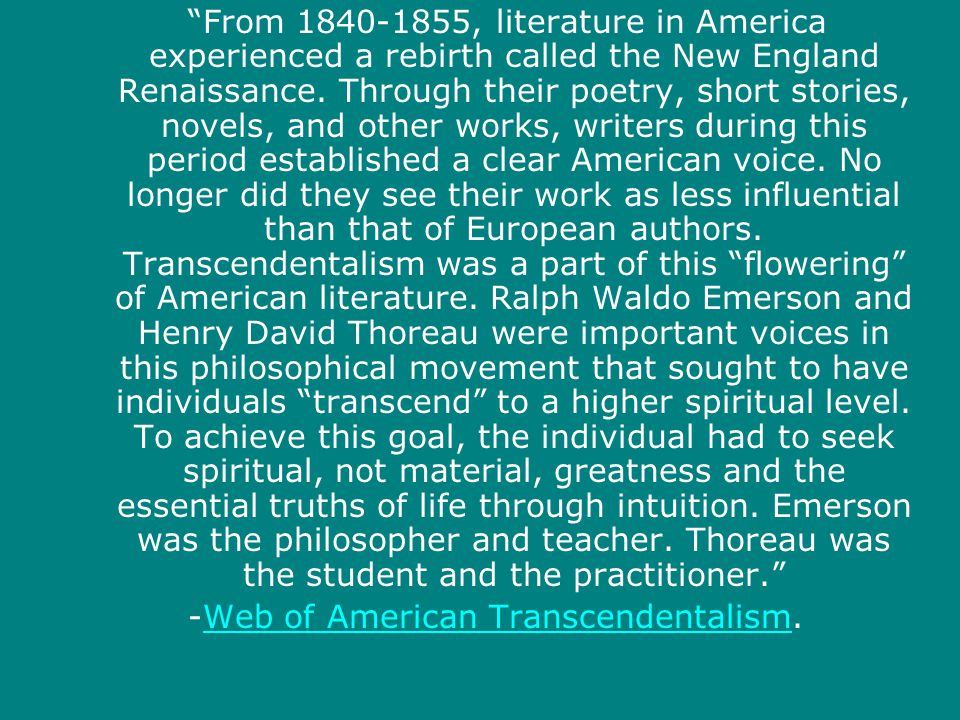 american transcendentalism the life of spiritual Transcendentalism was a spiritual movement that developed in the 19th century in reaction to materialism in philosophy and everyday life it included ministers, writers and reformers, most notably emerson, thoreau and fuller.