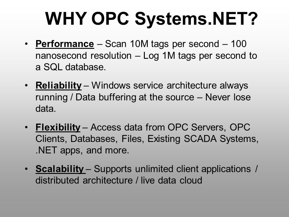 WHY OPC Systems.NET Performance – Scan 10M tags per second – 100 nanosecond resolution – Log 1M tags per second to a SQL database.