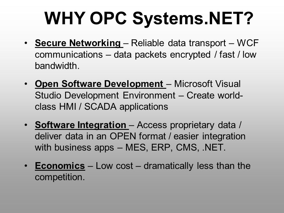 WHY OPC Systems.NET Secure Networking – Reliable data transport – WCF communications – data packets encrypted / fast / low bandwidth.