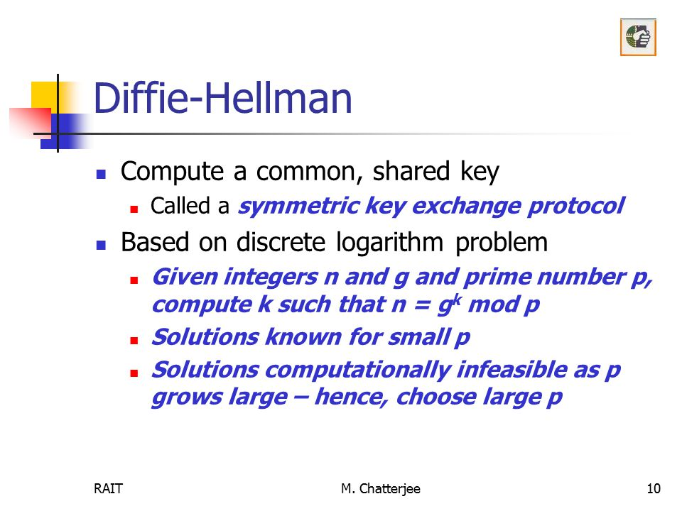 Diffie-Hellman Compute a common, shared key