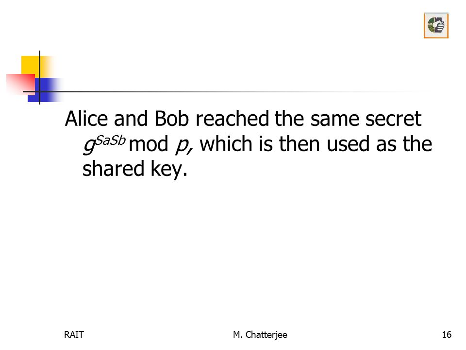 Alice and Bob reached the same secret gSaSb mod p, which is then used as the shared key.