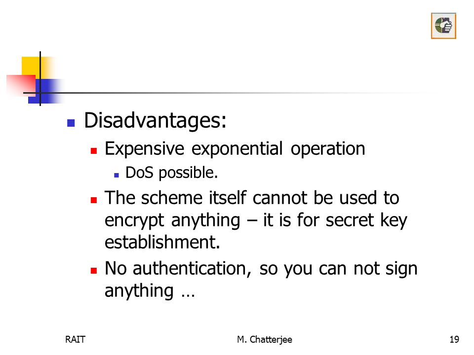 Disadvantages: Expensive exponential operation