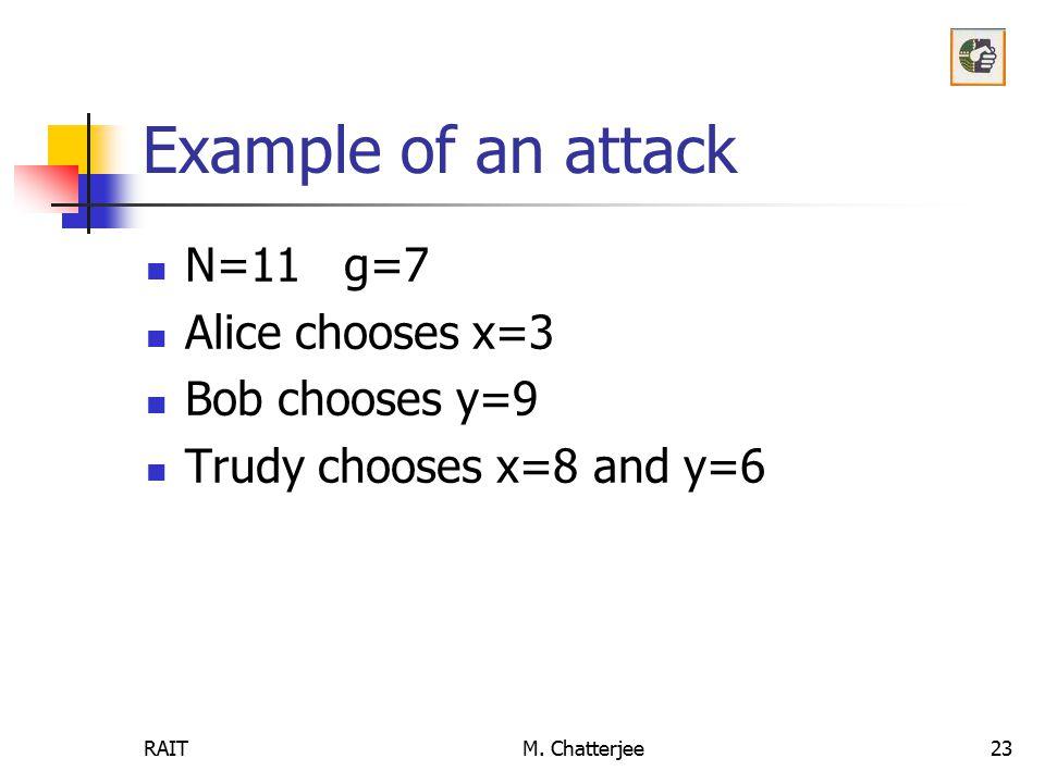 Example of an attack N=11 g=7 Alice chooses x=3 Bob chooses y=9