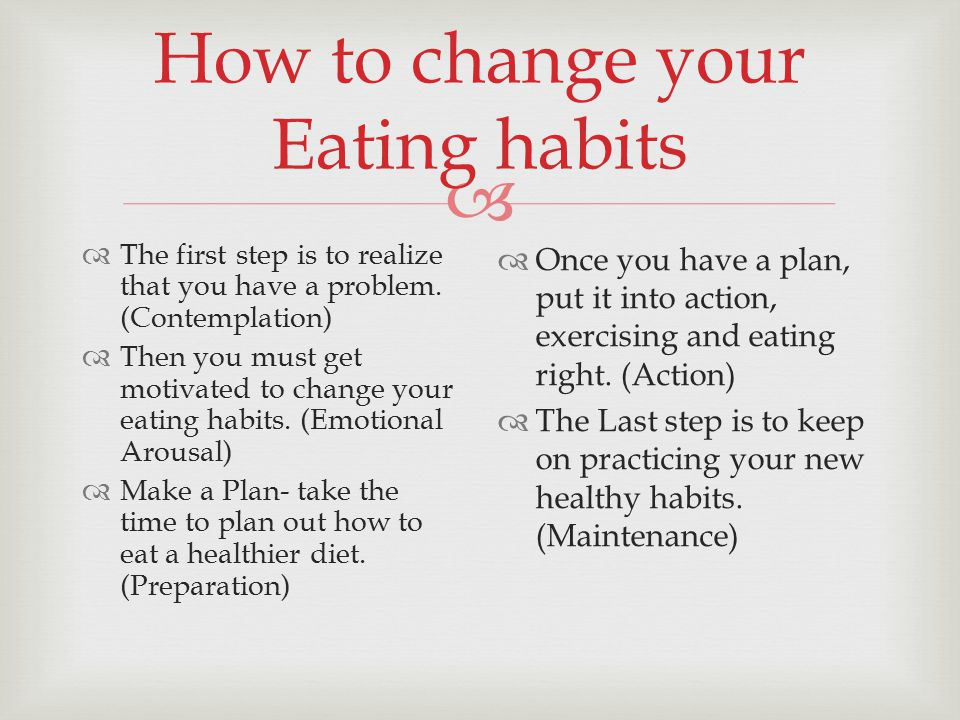 how have your eating habits changed But how do you change your eating habits here is a step-by-step guide to help you break your bad eating habits to begin eating more nutritious meals and losing weight.