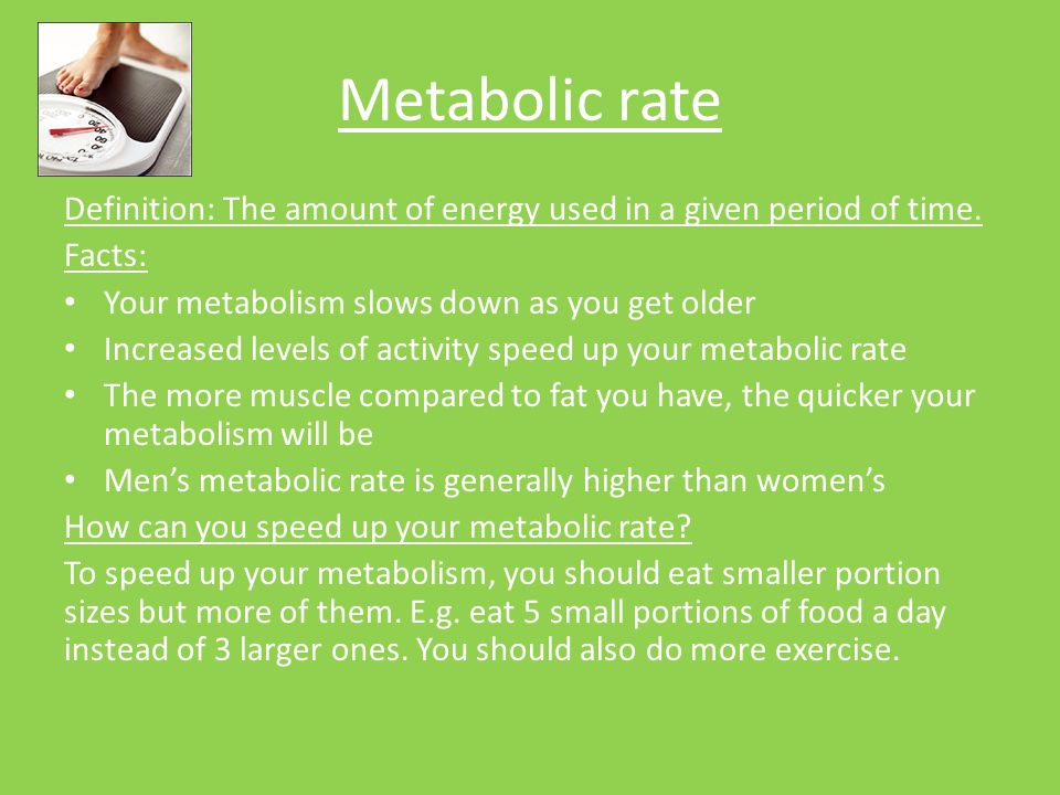 Metabolic rate Definition: The amount of energy used in a given period of time. Facts: Your metabolism slows down as you get older.