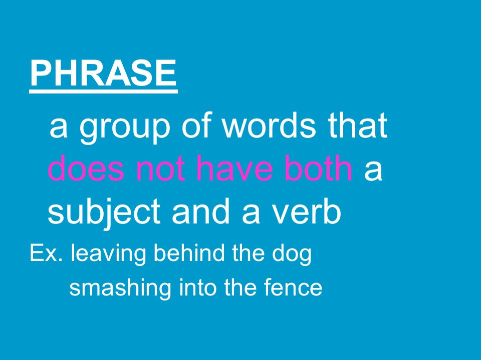 a group of words that does not have both a subject and a verb