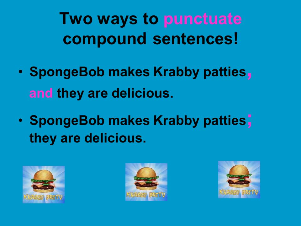 Two ways to punctuate compound sentences!