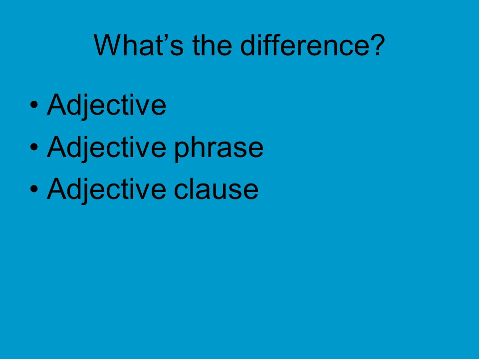 What's the difference Adjective Adjective phrase Adjective clause