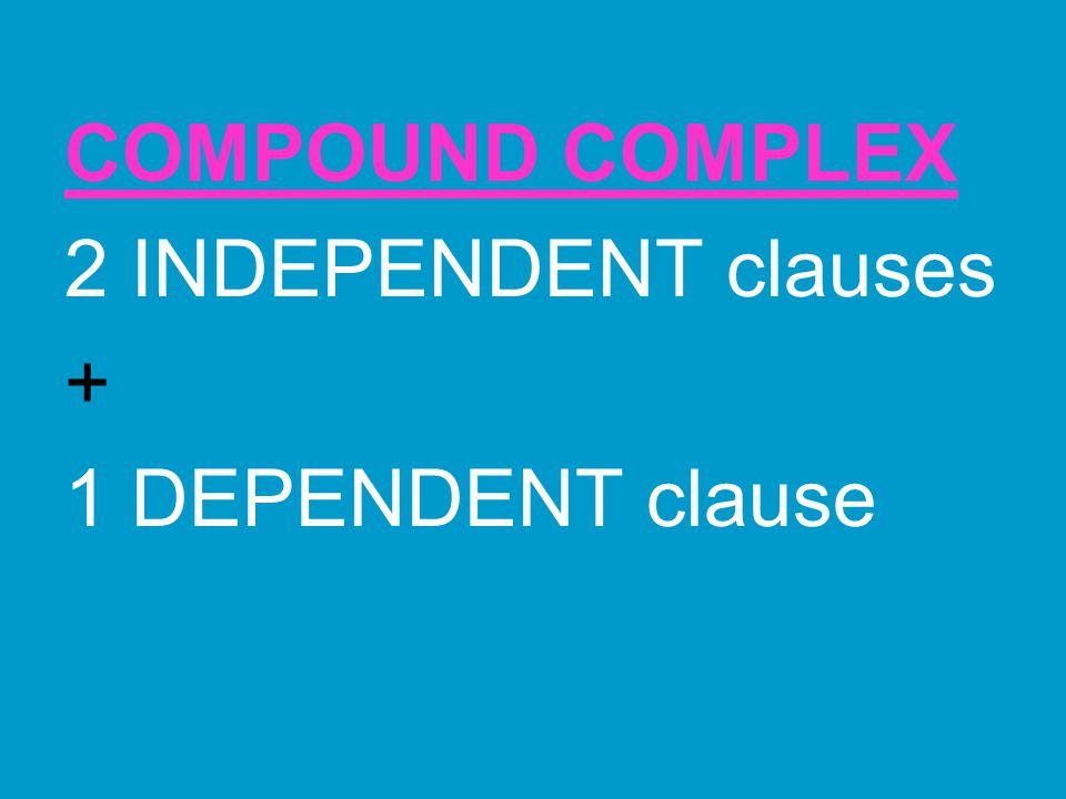 COMPOUND COMPLEX 2 INDEPENDENT clauses + 1 DEPENDENT clause