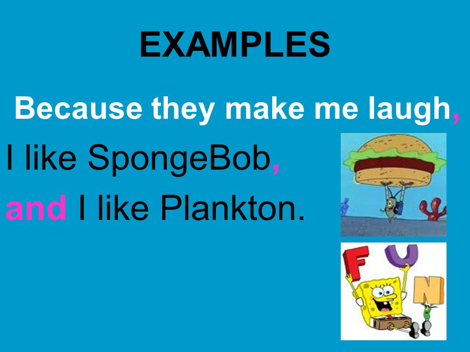 EXAMPLES I like SpongeBob, and I like Plankton.