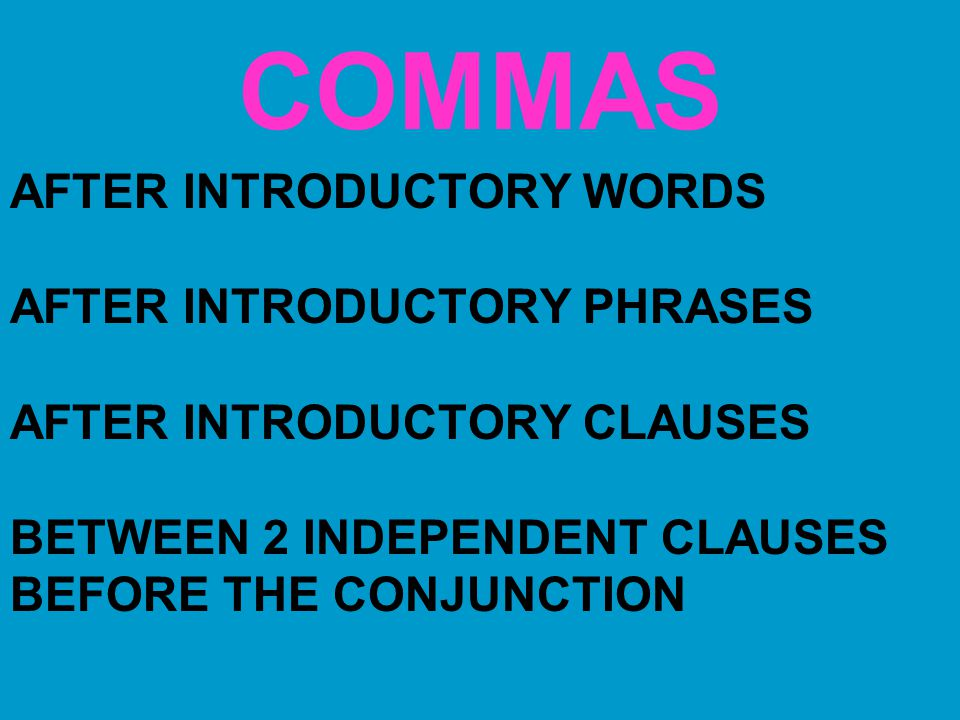 COMMAS AFTER INTRODUCTORY WORDS AFTER INTRODUCTORY PHRASES