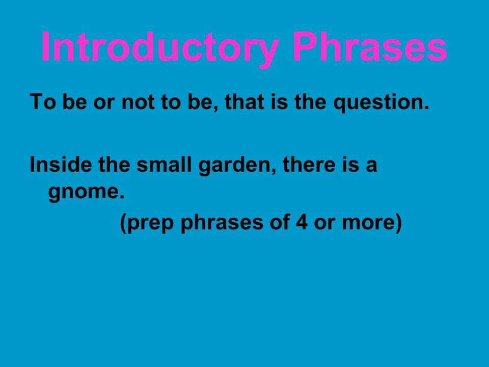Introductory Phrases To be or not to be, that is the question.