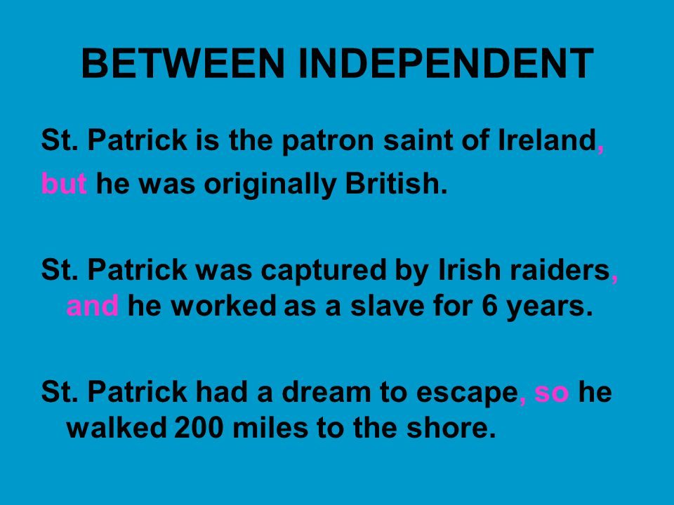 BETWEEN INDEPENDENT St. Patrick is the patron saint of Ireland,