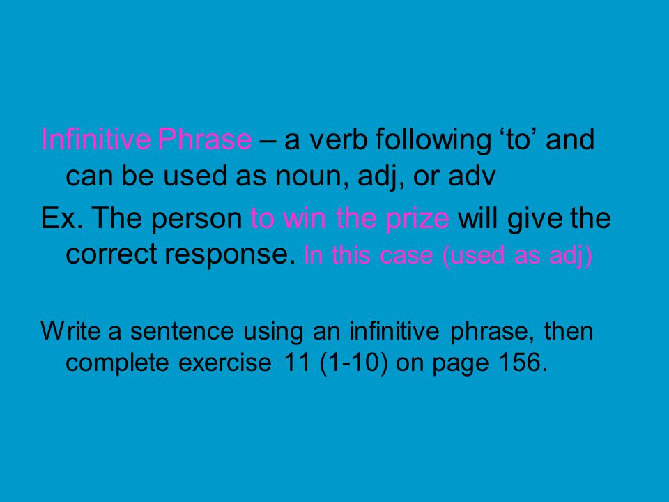 Infinitive Phrase – a verb following 'to' and can be used as noun, adj, or adv
