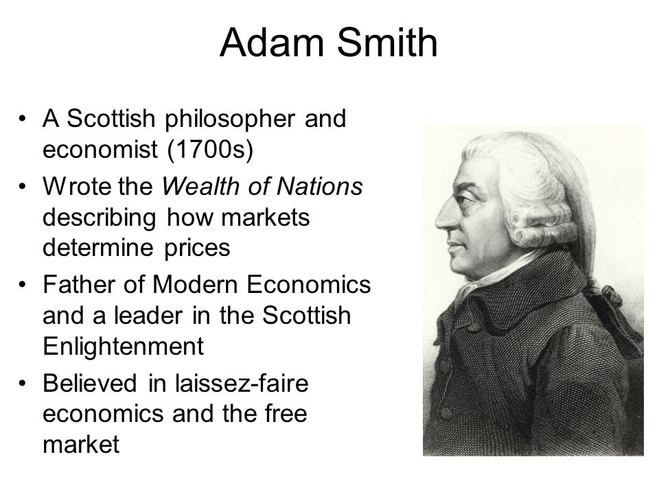 Adam Smith A Scottish philosopher and economist (1700s)