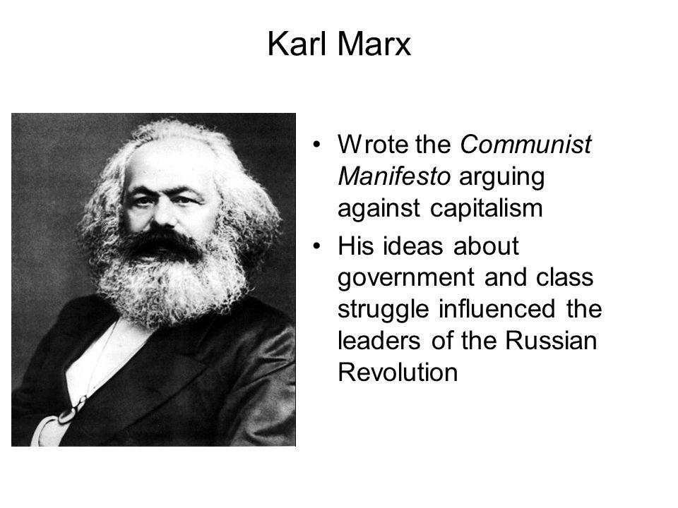 Karl Marx Wrote the Communist Manifesto arguing against capitalism