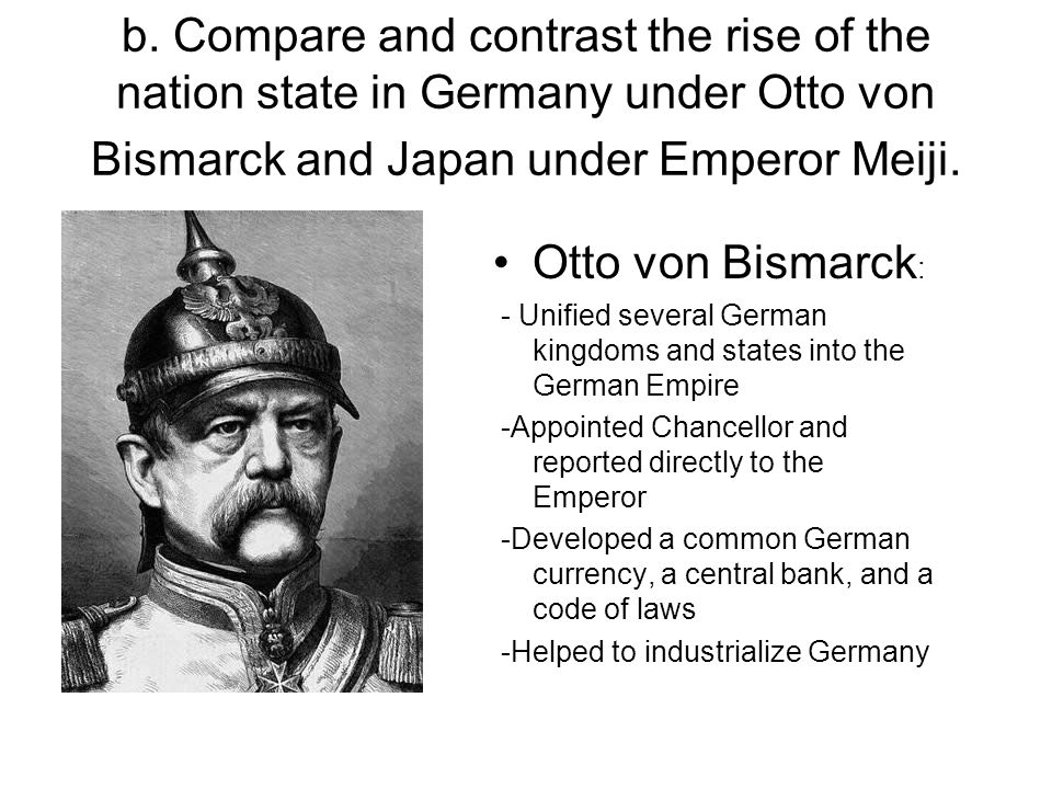 b. Compare and contrast the rise of the nation state in Germany under Otto von Bismarck and Japan under Emperor Meiji.