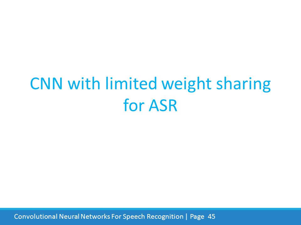 CNN with limited weight sharing for ASR