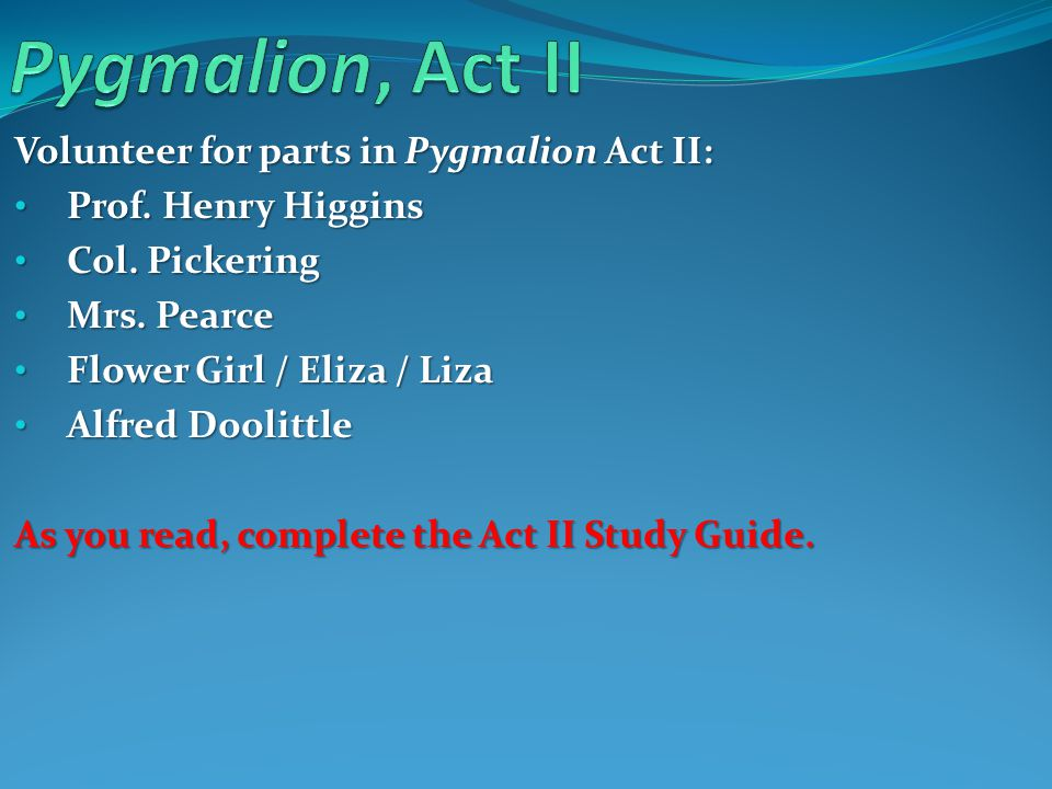 Pygmalion, Act II Volunteer for parts in Pygmalion Act II: