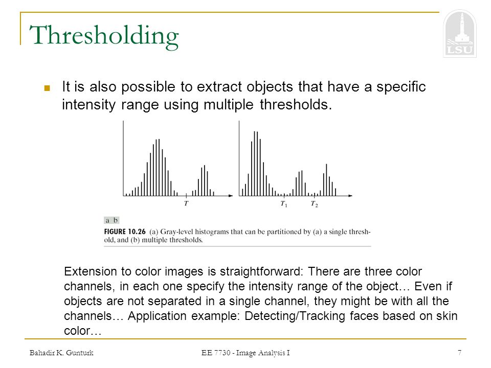 Thresholding It is also possible to extract objects that have a specific intensity range using multiple thresholds.