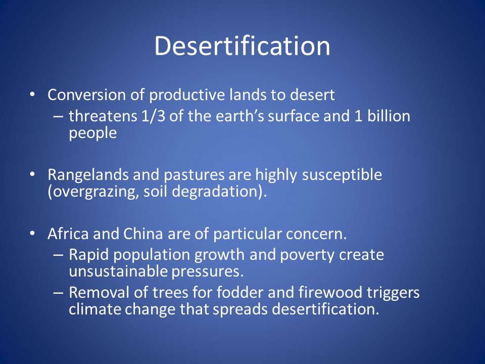 Desertification Conversion of productive lands to desert