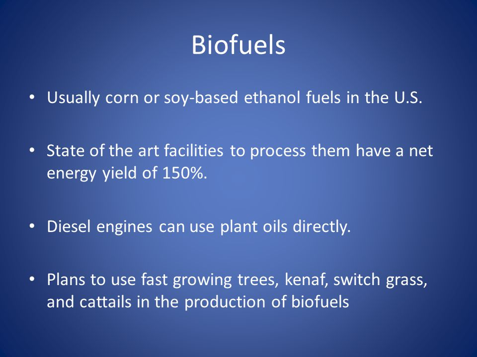 Biofuels Usually corn or soy-based ethanol fuels in the U.S.