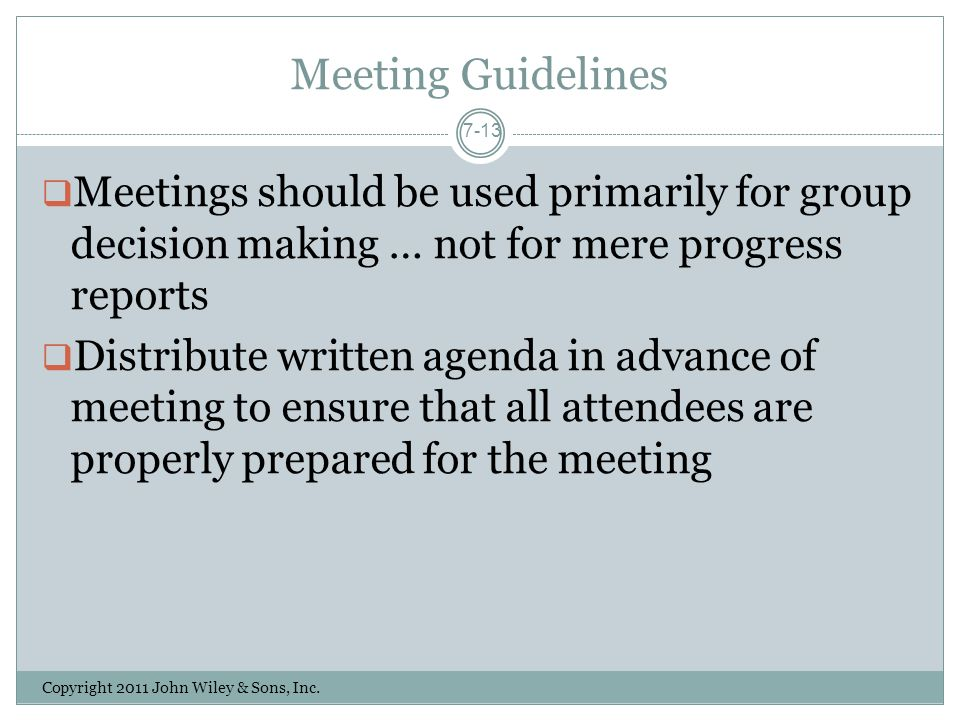 Meeting Guidelines Meetings should be used primarily for group decision making … not for mere progress reports.