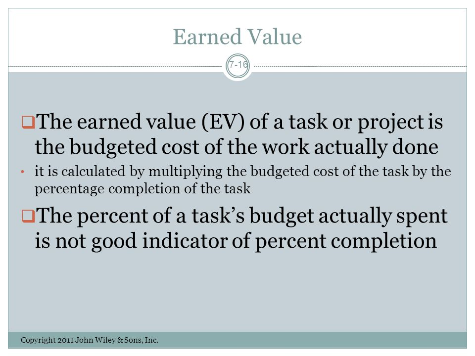 Earned Value The earned value (EV) of a task or project is the budgeted cost of the work actually done.