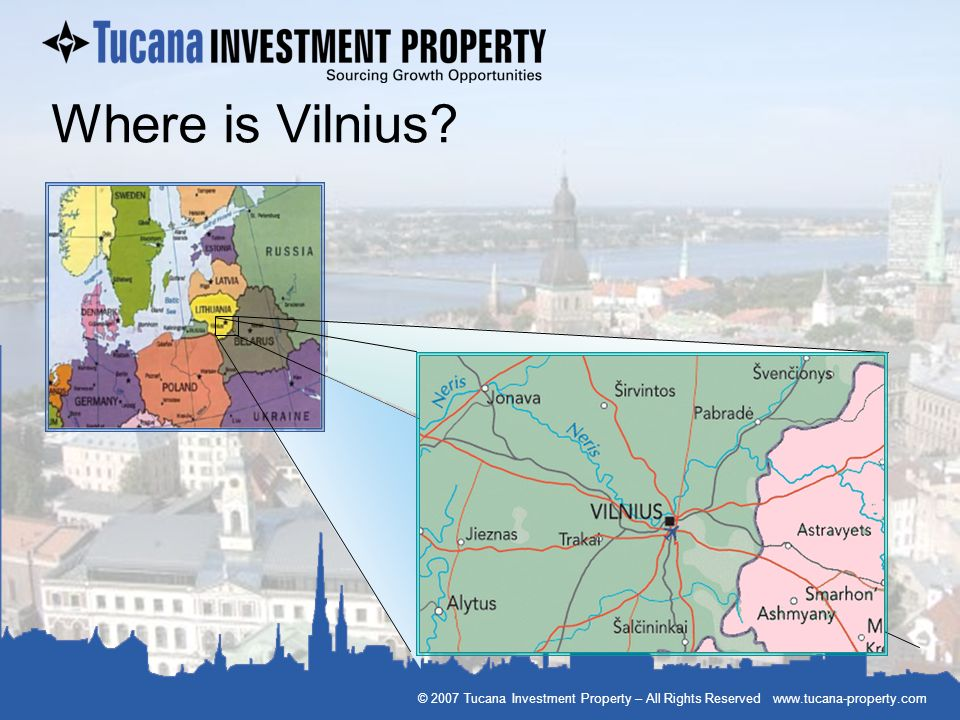 Where is Vilnius © 2007 Tucana Investment Property – All Rights Reserved www.tucana-property.com
