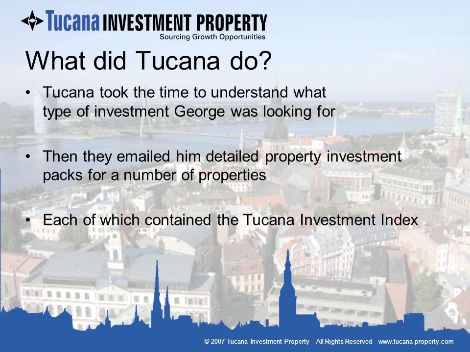 What did Tucana do Tucana took the time to understand what type of investment George was looking for.